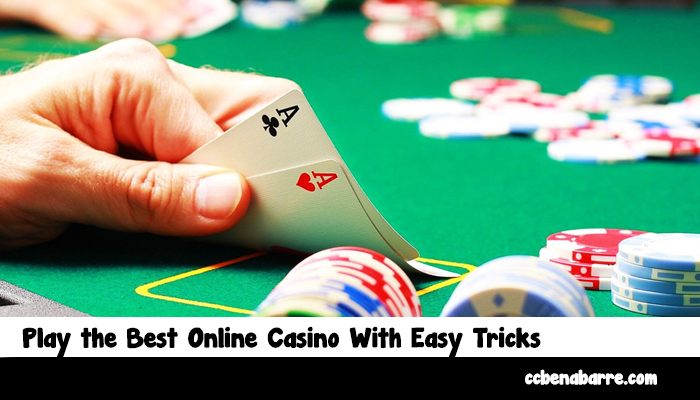 Play the Best Online Casino With Easy Tricks